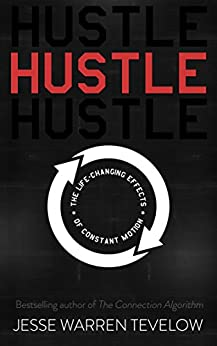 Hustle: The Life Changing Effects of Constant Motion by [Jesse Tevelow]