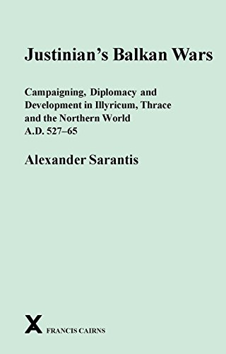 Sarantis, A: Justinian's Balkan Wars: Campaigning, Diplomacy and Development in Illyricum, Thrace and the Northern World A.D. 527-65 (Arca: Classical ... Texts, Papers and Monographs, Band 53)