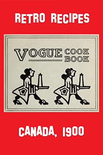 VOGUE COOKBOOK, 1900: CANADA RETRO RECIPES (English Edition)
