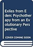 Image of Exiles from Eden: Psychotherapy from an Evolutionary Perspective