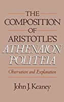 The Composition of Aristotles Athenaion Politeia: Observation and Explanation