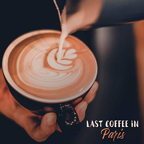 Last Coffee in Paris: Cafe Smooth Jazz Best 2019 Music Selection, Perfect Background for Meeting with Friends, Relaxing Sounds of Piano, Sax & Others