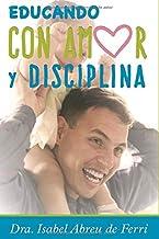 Educando con Amor y Disciplina (Spanish Edition)