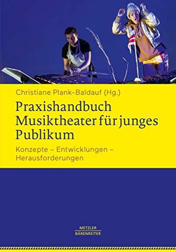 Praxishandbuch Musiktheater für junges Publikum: Konzepte – Entwicklungen – Herausforderungen