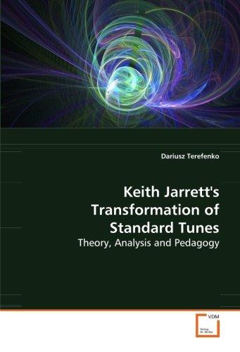 Keith Jarrett's Transformation of Standard Tunes: Theory, Analysis and Pedagogy
