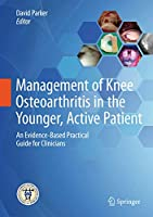 Management of Knee Osteoarthritis in the Younger, Active Patient: An Evidence-Based Practical Guide for Clinicians