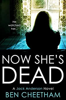 Now She's Dead: A psychological suspense thriller that unwinds in dizzying spirals (Jack Anderson Book 1) by [Ben Cheetham]