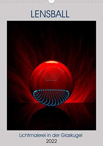 Lensball - Lichtmalerei in der Glaskugel (Wandkalender 2022 DIN A3 hoch)
