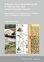 Mittelalterliche Bergbautechnik in historischen und archaeologischen Quellen: Sammelband zum interdisziplinaeren Workshop vom 1.-3. Dezember 2016 in Herne