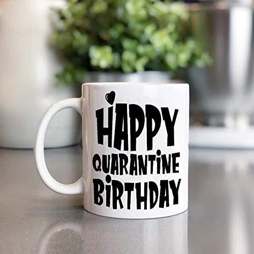 Funny Coffee Mug Tea Cup Gift Happy Quarantine Birthday Coffee Mug 11 OZ White