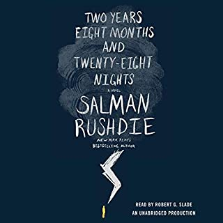 Two Years Eight Months and Twenty-Eight Nights     A Novel              By:                                                                                                                                 Salman Rushdie                               Narrated by:                                                                                                                                 Robert G. Slade                      Length: 11 hrs and 26 mins     479 ratings     Overall 3.8