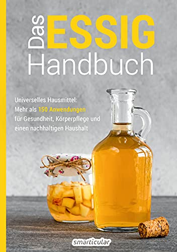 Das Essig-Handbuch: Universelles Hausmittel: Mehr als 150 Anwendungen für Gesundheit, Körperpflege und einen nachhaltigen Haushalt (Hausmittel-Handbücher)