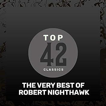 Top 42 Classics - The Very Best of Robert Nighthawk