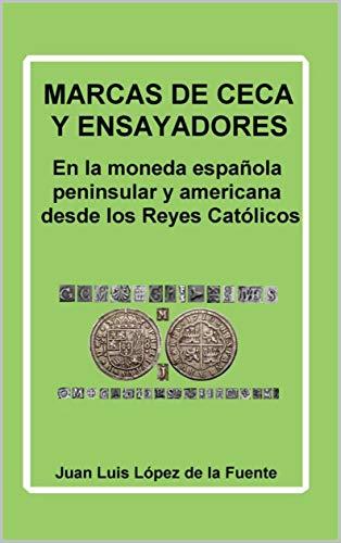 MARCAS DE CECA Y ENSAYADORES: En la moneda española peninsular y ...