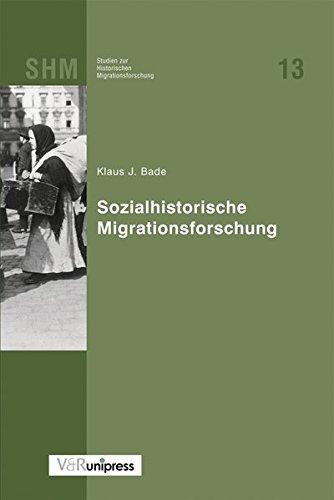 Sozialhistorische Migrationsforschung (Studien zur Historischen Migrationsforschung (SHM), Band 13)