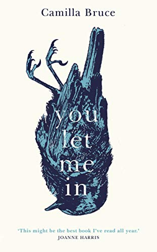 You Let Me In: As unsettling as it is unputdownable, this story of love and revenge will haunt you long after you've finished reading by [Camilla Bruce]