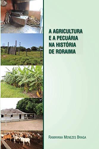 A agricultura e a pecuária na história de Roraima: Agropecuária em Roraima (Portuguese Edition)