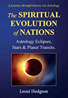 The Spiritual Evolution of Nations: Astrology Eclipses, Stars & Planet Transits.
