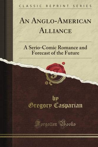 angloamericana An Anglo-American Alliance: A Serio-Comic Romance and Forecast of the Future (Classic Reprint)