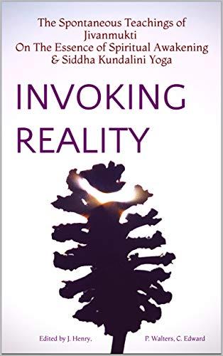 Invoking Reality: The Spontaneous Teachings of Jivanmukti On The Essence of Spiritual Awakening & Siddha Kundalini Yoga (English Edition)