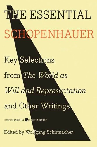 The Essential Schopenhauer: Key Selections from The World As Will and Representation and Other Works (Harper Perennial Modern Thought)