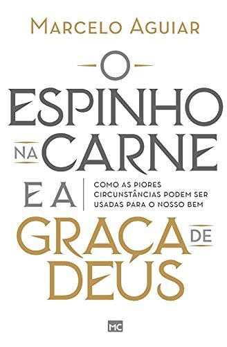 O espinho na carne e a graça de Deus: Como as piores circunstâncias podem ser usadas para o nosso bem (Portuguese Edition)