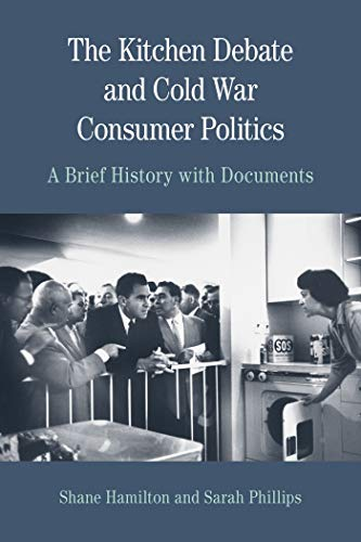 The Kitchen Debate and Cold War Consumer Politics: A Brief History with Documents (The Bedford Series in History and Culture)