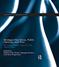 Strategic Narratives, Public Opinion and War: Winning domestic support for the Afghan War (Contemporary Security Studies) (English Edition)