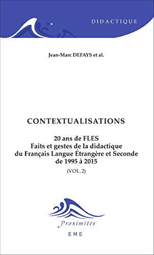 Contextualisations: 20 ans de FLES (Volume 2) - Faits et gestes de la didactique du Français Langue Etrangère et Seconde de 1995 à 2015 (Proximités Didactique) (French Edition)