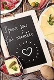 J'peux pas j'ai Raclette: Carnet de notes humoristique| 150 pages lignées - Format 15,24 x 22,86 cm | Cadeau drôle et original à offrir