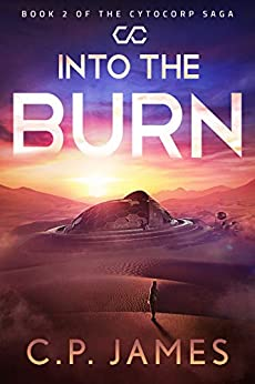 Into the Burn: A Dystopian Adventure (The Cytocorp Saga Book 2) by [C.P. James]