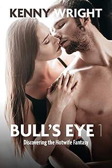 Bull's Eye 1: Discovering the Hotwife Fantasy (English Edition) par [Kenny Wright]