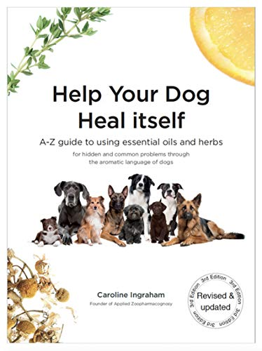 Help Your Dog Heal Itself: A-Z guide to using essential oils and...