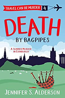 Death by Bagpipes: A Summer Murder in Edinburgh (Travel Can Be Murder Cozy Mystery Series Book 4) by [Jennifer S. Alderson]
