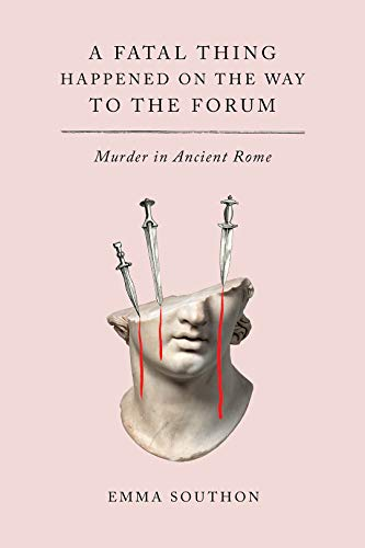 A Fatal Thing Happened on the Way to the Forum: Murder in Ancient Rome