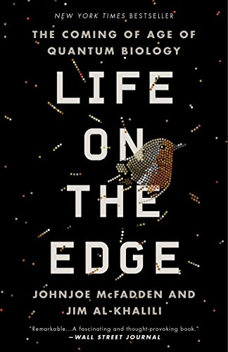 Compare Textbook Prices for Life on the Edge: The Coming of Age of Quantum Biology Reprint Edition ISBN 9780307986825 by McFadden, Johnjoe,Al-Khalili, Jim