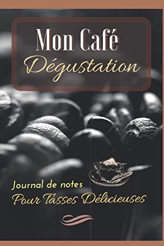 Mon Café Dégustation journal de notes Pour Tasses Délicieuses: Carnet de dégustation de café à remplir pour les amateurs de café de marque / intérieur ... de 119 pages / petit format 15 x 22 cm