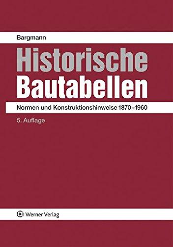 Historische Bautabellen: Normen und Konstruktionshinweise 1870-1960