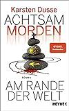 Achtsam morden am Rande der Welt: Roman (Achtsam morden-Reihe, Band 3)