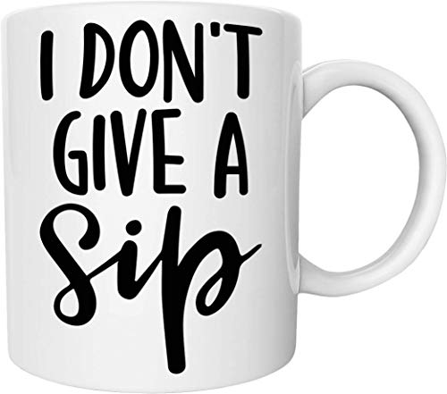 I Don't Give a Sip Funny 11 Oz. Coffee Mug Perfect Mug Gift for Husband, Wife, Father, Mother, Co-Workers, Boss and Friends
