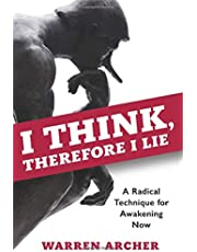 I Think, Therefore I Lie: A Radical Technique for Awakening Now