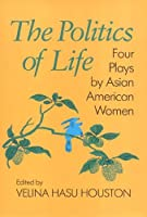 The Politics of Life: Four Plays by Asian American Women (Asian American History and Culture)