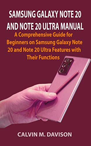 SAMSUNG GALAXY NOTE 20 AND NOTE 20 ULTRA MANUAL: A Comprehensive Guide for Beginners on Samsung Galaxy Note 20 and Note 20 Ultra Features with Their Functions