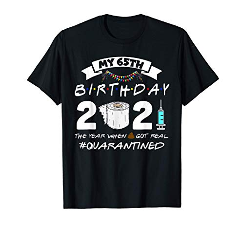 My 65th Birthday 2021 The Year When Shit Got Real Funny T-Shirt