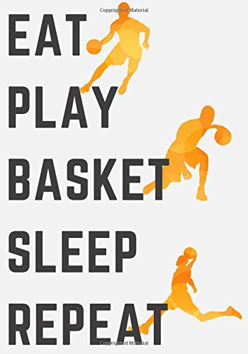 Eat Play Basket Sleep Repeat: Basketball Training Log book & Journal to Keep track of your training and improve your player skills | 17 cm x 25 cm, ... tables | Gift for Basketball Player & Coach.