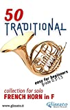 50 Traditional - collection for solo French Horn in F: Easy for Beginners (English Edition)