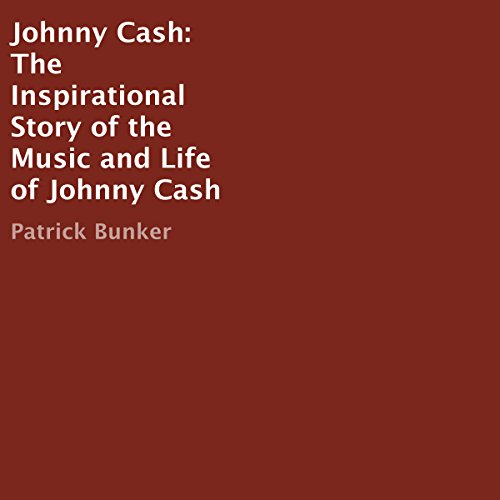 Johnny Cash     The Inspirational Story of the Music and Life of Johnny Cash              By:                                                                                                                                 Patrick Bunker                               Narrated by:                                                                                                                                 Roger Wood                      Length: 21 mins     Not rated yet     Overall 0.0