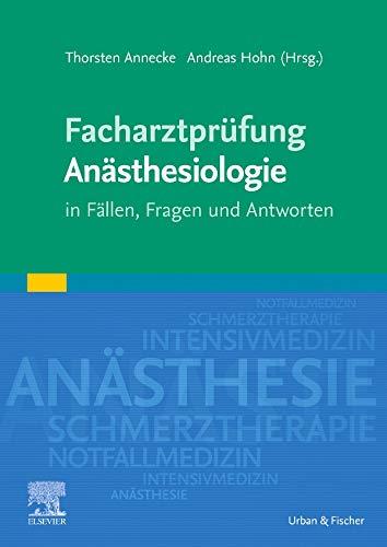 Facharztprüfung Anästhesiologie: in Fällen, Fragen und Antworten