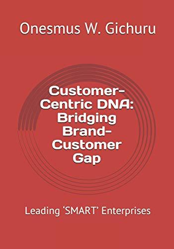 Customer-Centric DNA: Bridging Brand-Customer Gap: Leading 'SMART' Enterprises