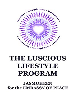 The Luscious Lifestyle Program by [Jasmuheen for the Embassy of Peace]